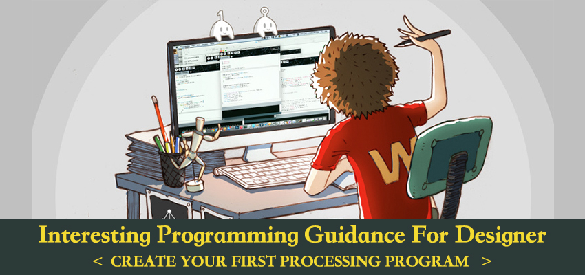Interesting Processing Programming Guidance for Designer2——Create Your First Processing Program
