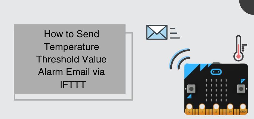 How to Send Temperature Threshold Value Alarm Email via IFTTT